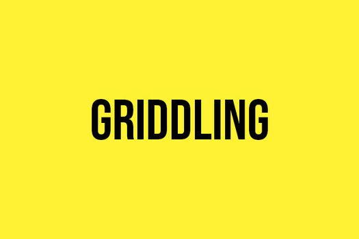 Griddling